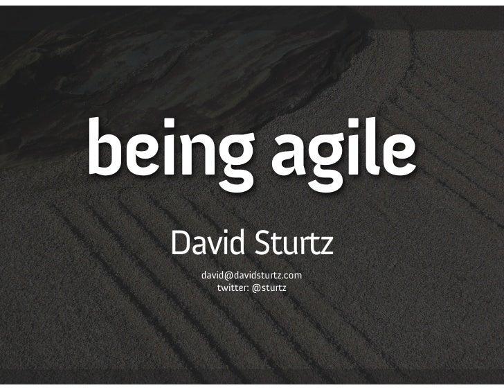 being agile   David Sturtz     david@davidsturtz.com        twitter: @sturtz