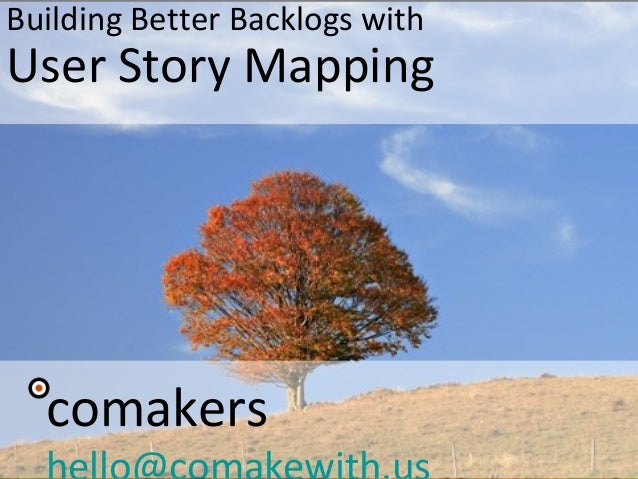 Building Better Backlogs with User Story Mapping comakers