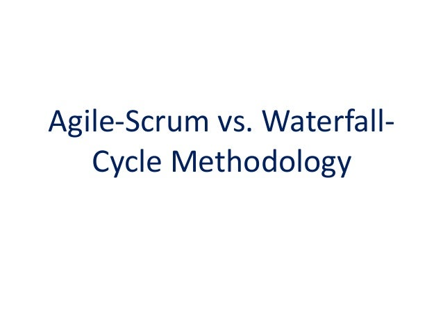 Agile-Scrum vs. Waterfall- Cycle Methodology