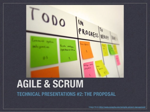 AGILE & SCRUM TECHNICAL PRESENTATIONS #2: THE PROPOSAL Image from: http://www.synagila.com/en/agile-project-management/