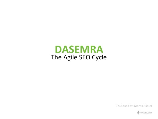 DASEMRA The Agile SEO Cycle Developed by: Marvin Russell