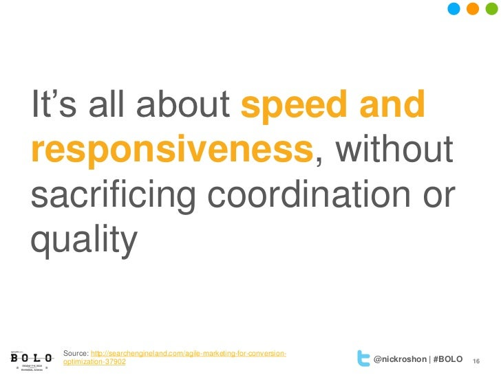 It's all about speed andresponsiveness, withoutsacrificing coordination orquality  Source: http://searchengineland.com/agi...