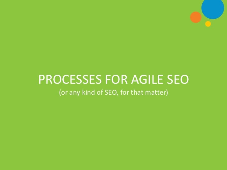 PROCESSES FOR AGILE SEO   (or any kind of SEO, for that matter)
