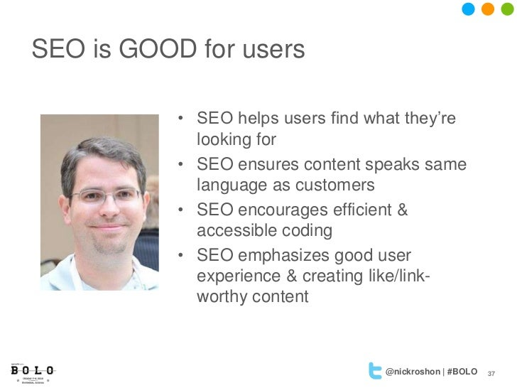 SEO is GOOD for users           • SEO helps users find what they're             looking for           • SEO ensures conten...