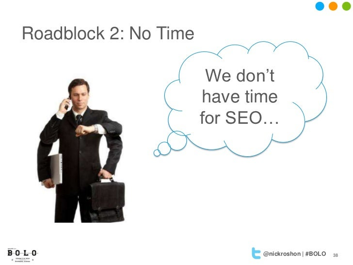 Roadblock 2: No Time                        We don't                       have time                       for SEO…       ...