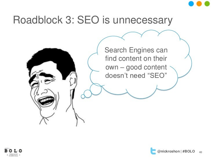 Roadblock 3: SEO is unnecessary                 Search Engines can                 find content on their                 o...