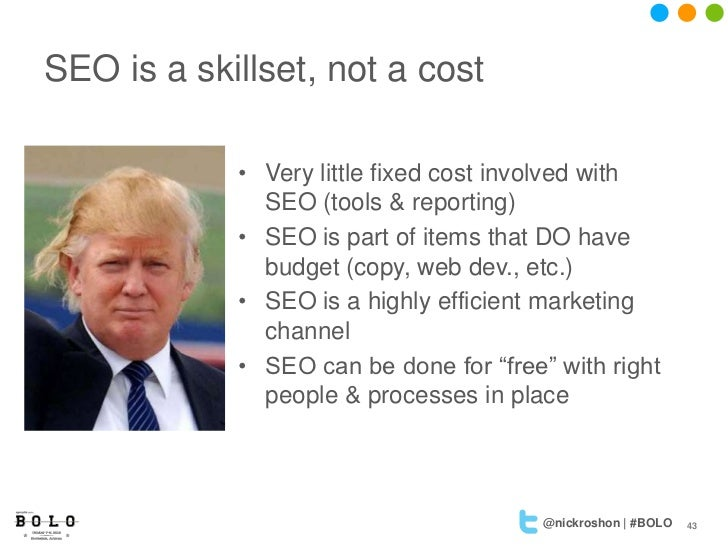 SEO is a skillset, not a cost            • Very little fixed cost involved with              SEO (tools & reporting)      ...