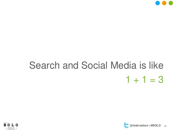 Search and Social Media is like                    1+1=3                       @nickroshon | #BOLO   47