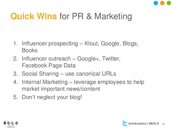 Quick Wins for PR & Marketing1. Influencer prospecting – Klout, Google, Blogs,   Books2. Influencer outreach – Google+, Tw...