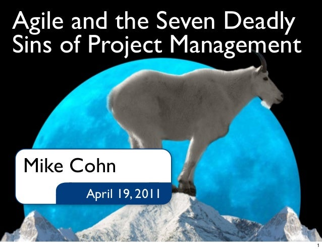 Agile and the Seven DeadlySins of Project ManagementApril 19, 2011Mike Cohn1