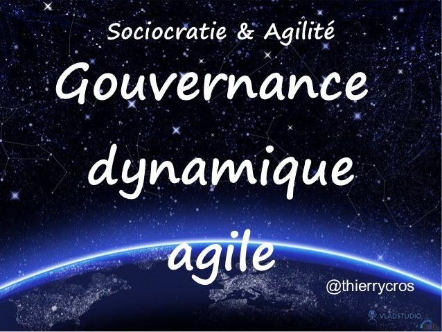 Sociocratie& AgilitéGouvernance dynamique      agile          @thierrycros