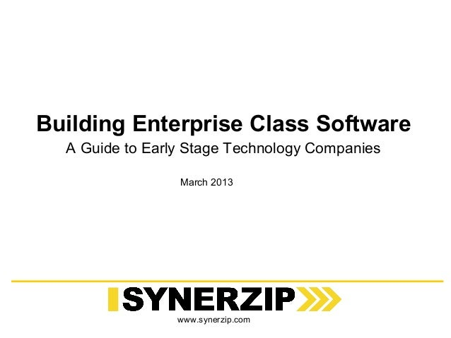 Building Enterprise Class Software  A Guide to Early Stage Technology Companies                 March 2013                ...