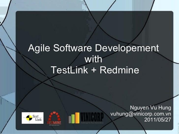 Agile Software Developement  with  TestLink + Redmine Nguyen Vu Hung [email_address] 2011/05/27