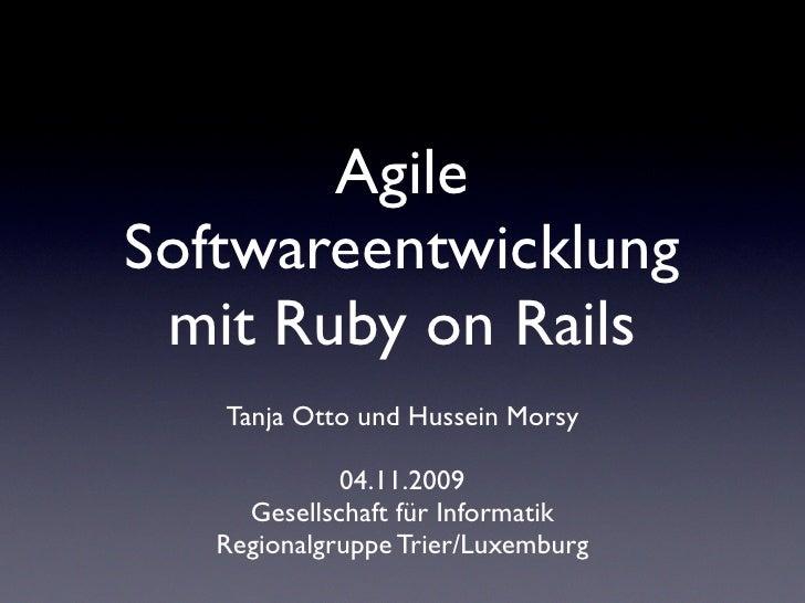 Agile Softwareentwicklung  mit Ruby on Rails    Tanja Otto und Hussein Morsy               04.11.2009      Gesellschaft fü...