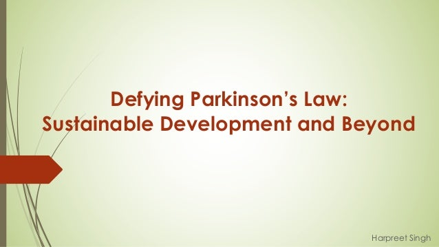 Defying Parkinson's Law: Sustainable Development and Beyond Harpreet Singh