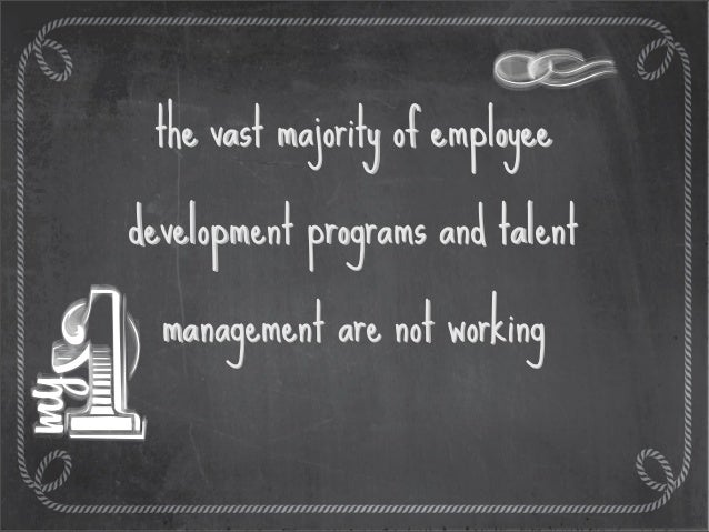 ...this has created a feeling that talent management, employee assessments, career plans, etc... do not reach the targets ...