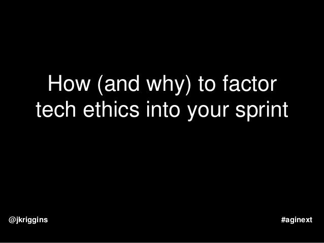 How (and why) to factor tech ethics into your sprint @jkriggins #aginext