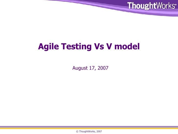 Agile Testing Vs V model August 17, 2007