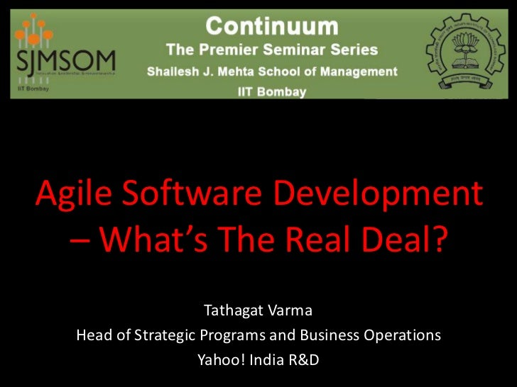 Agile Software Development  – What's The Real Deal?                     Tathagat Varma  Head of Strategic Programs and Bus...