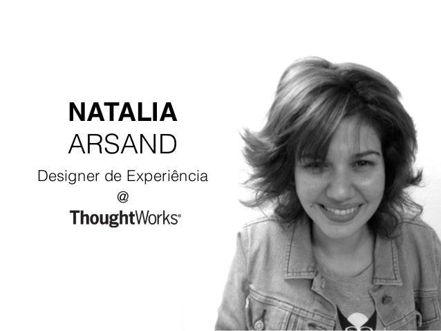 NATALIA ARSAND Designer de Experiência @