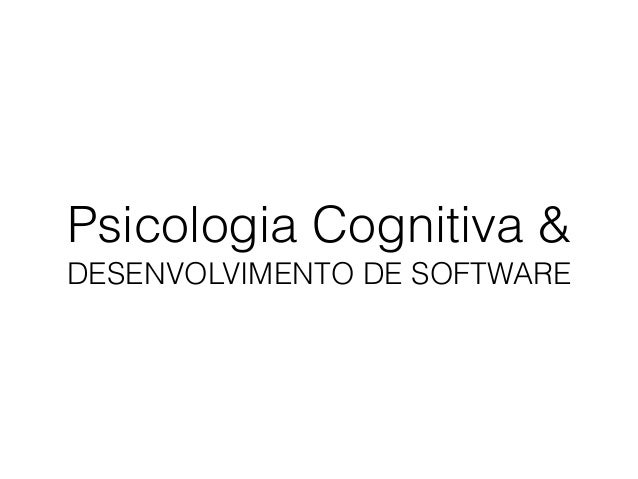 Psicologia Cognitiva & DESENVOLVIMENTO DE SOFTWARE