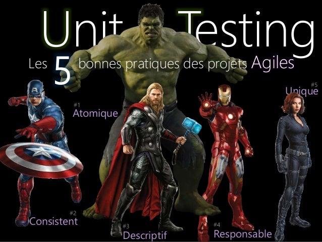 Unit Testing Responsable #4 Unique #5 Atomique #1 Les bonnes pratiques des projets Agiles 5 Descriptif #3 Consistent #2