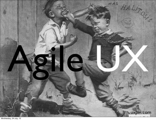 Agile UX uxpin.com Wednesday, 24 July, 13