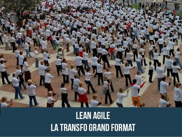 LEAN AGILE LA TRANSFO GRAND FORMAT