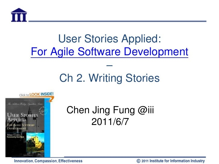 User Stories Applied:For Agile Software Development               –     Ch 2. Writing Stories      Chen Jing Fung @iii    ...
