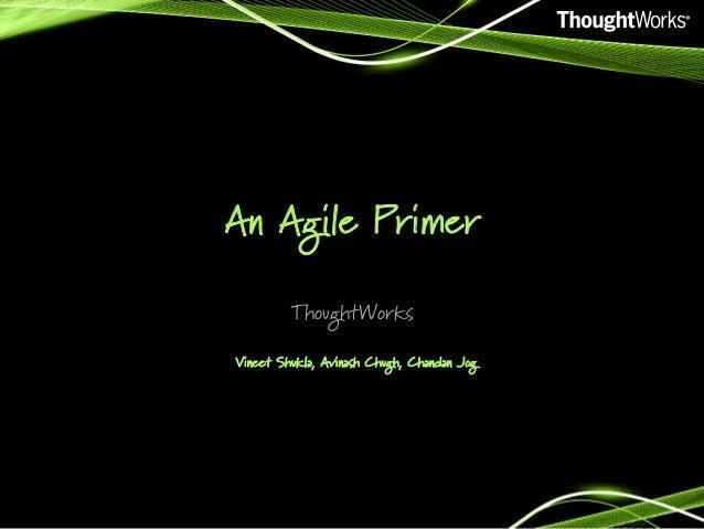 An Agile Primer ThoughtWorks Vineet Shukla, Avinash Chugh, Chandan Jog