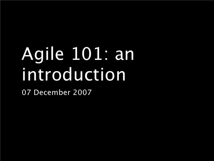 Agile 101: an introduction 07 December 2007