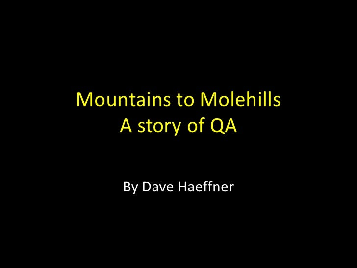 Mountains to MolehillsA story of QA<br />By Dave Haeffner<br />