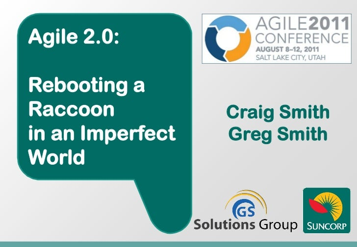 Agile 2.0:Rebooting aRaccoon           Craig Smithin an Imperfect   Greg SmithWorld