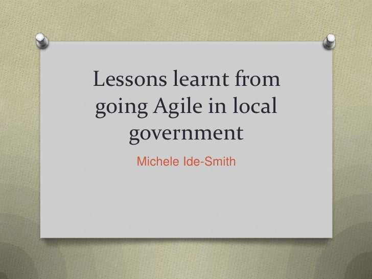 Lessons learnt from going Agile in local government<br />Michele Ide-Smith<br />