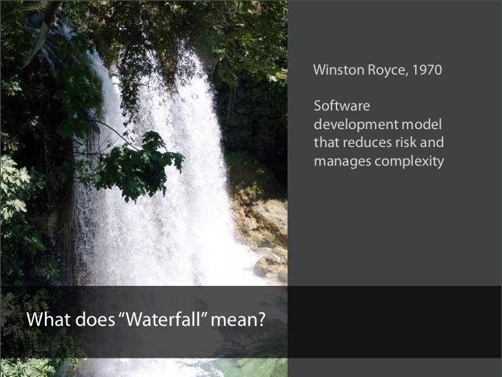 Winston Royce, 1970                                Software                               development model               ...