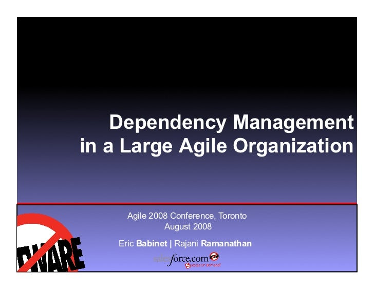 Dependency Management in a Large Agile Organization         Agile 2008 Conference, Toronto                August 2008     ...