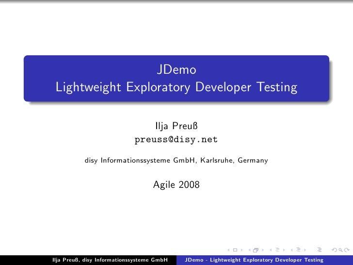 JDemo  Lightweight Exploratory Developer Testing                                   Ilja Preuß                             ...