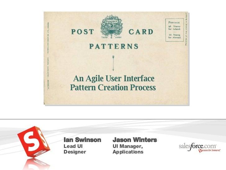 An Agile User Interface Pattern Creation Process  Ian Swinson Lead UI Designer Jason Winters UI Manager, Applications