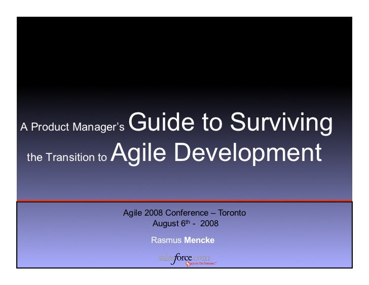 A Product Manager's Guide to Surviving  the Transition to Agile Development                      Agile 2008 Conference – T...