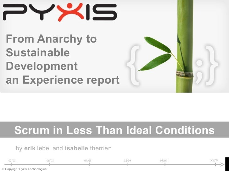 From Anarchy to   Sustainable   Development   an Experience report            Scrum in Less Than Ideal Conditions         ...