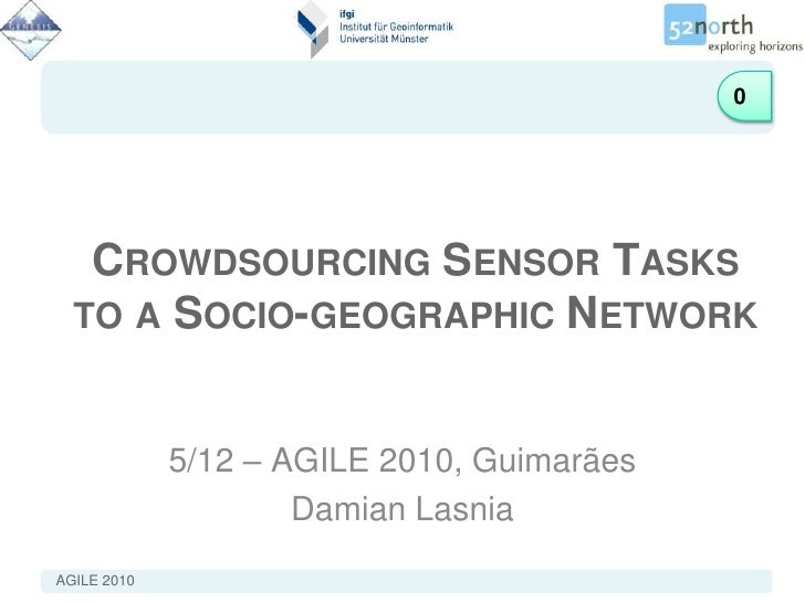 0<br />Crowdsourcing Sensor Tasks to a Socio-geographic Network<br />5/12 – AGILE 2010, Guimarães<br />Damian Lasnia<br />