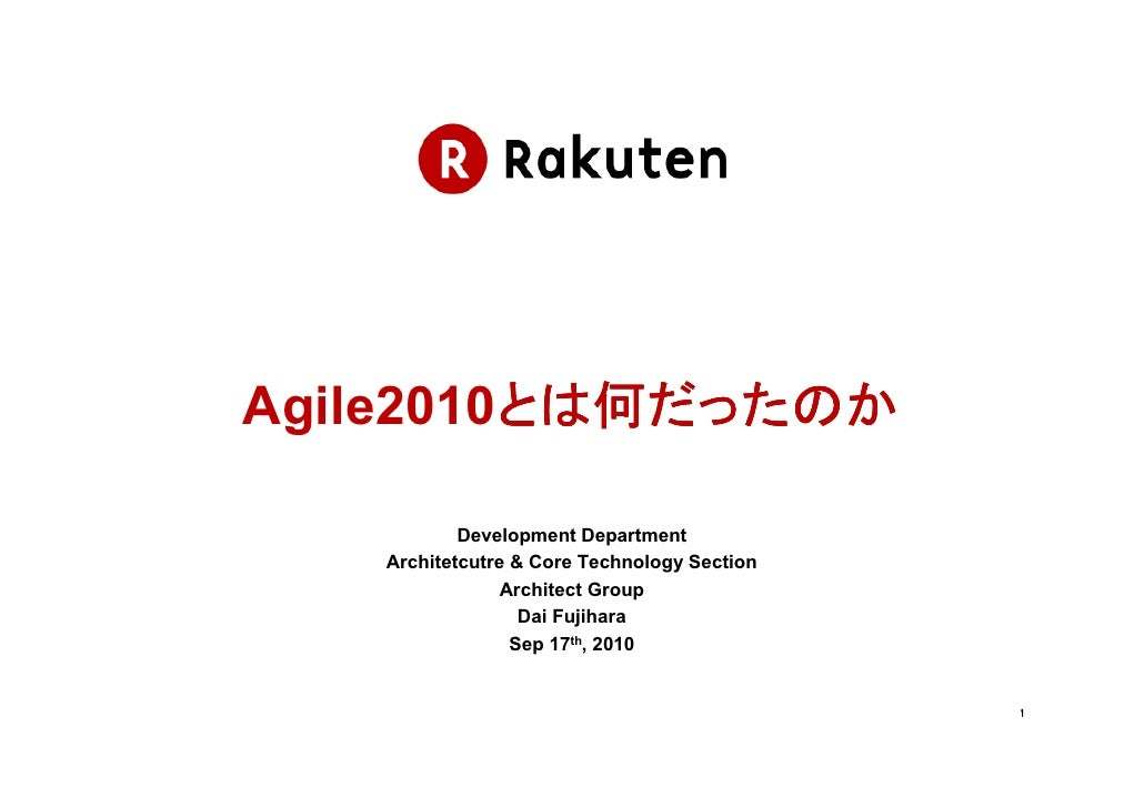 Agile2010 とは何だったのか Development Department Architetcutre & Core Technology Section Architect Group Dai Fujihara Sep 17 th ,...