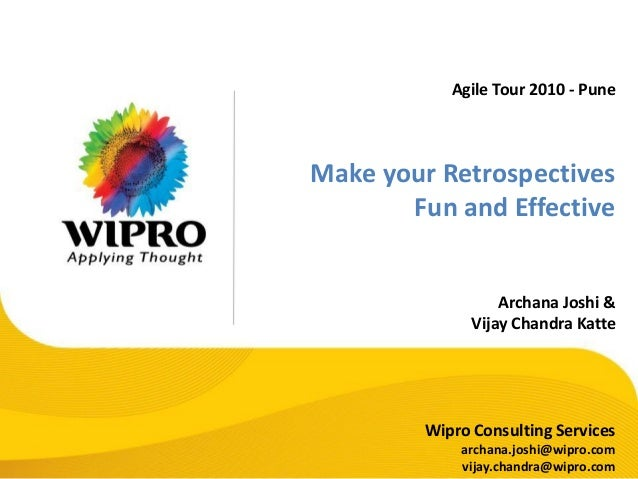 Agile Tour 2010 - Pune Make your Retrospectives Fun and Effective Archana Joshi & Vijay Chandra Katte Wipro Consulting Ser...