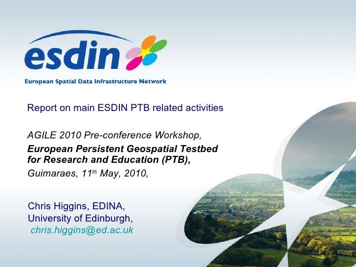 Report on main ESDIN PTB related activities AGILE 2010 Pre-conference Workshop, European Persistent Geospatial Testbed for...