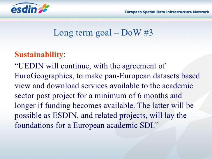 """Long term goal – DoW #3 Sustainability :  """" UEDIN will continue, with the agreement of EuroGeographics, to make pan-Europe..."""