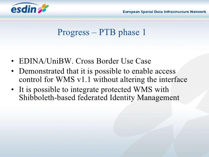 <ul><li>EDINA/UniBW. Cross Border Use Case </li></ul><ul><li>Demonstrated that it is possible to enable access control for...