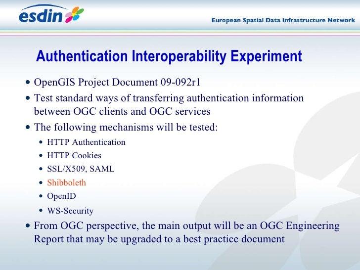 <ul><li>OpenGIS Project Document 09-092r1   </li></ul><ul><li>Test standard ways of transferring authentication informatio...