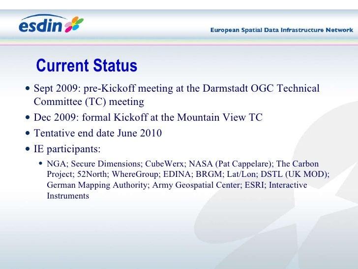 <ul><li>Sept 2009: pre-Kickoff meeting at the Darmstadt OGC Technical Committee (TC) meeting </li></ul><ul><li>Dec 2009: f...