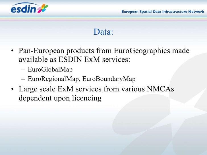 <ul><li>Pan-European products from EuroGeographics made available as ESDIN ExM services: </li></ul><ul><ul><li>EuroGlobalM...