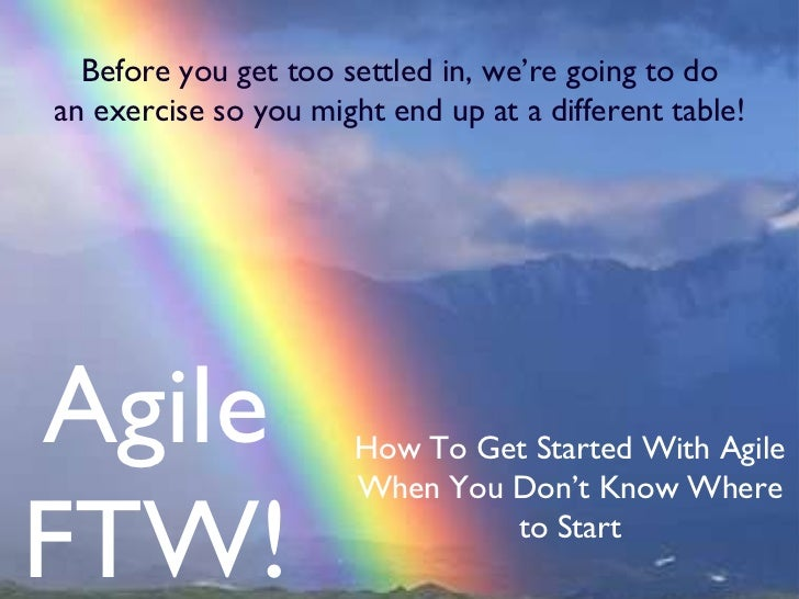 Agile FTW! How To Get Started With Agile When You Don't Know Where to Start Before you get too settled in, we're going to ...